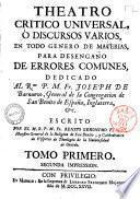 Theatro critico universal, o discursos varios en todo genero de materias, para desengano de errores comunes. Dedicado al r.mo p.m. fr. Joseph de Barnuevo, ... escrito por el m.r.p.m. fr. Benito Geronymo Feyjoo, ... tomo primero -nono