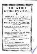 Theatro critico universal, ó, Discursos varios en todo genero de materias, para desengaño de errores comunes ..., escrito por ... Benito Geronymo Feyjoò y Montenegro ...