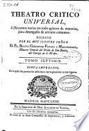 Theatro critico universal ó Discursos varios en todo género de materias, para desengaño de errores comunes
