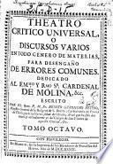 Theatro Critico Universal o Discursos varios en todo genero de materias, para desengaño de errores comunes