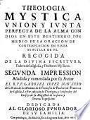 Theologia Mystica, unión y iunta perfecta de la alma con Dios ...