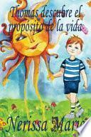Thomas descubre el propósito de la vida (libro de niños sobre el propósito de la vida, cuentos infantiles, libros infantiles, libros para los niños, libros para niños, bebes, libros infantiles, bebes)