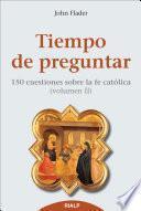 Tiempo de preguntar II : 150 cuestiones sobre la fe católica