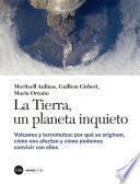 Tierra, un planeta inquieto, La. Volcanes y terremotos: por qué se originan, cómo nos afectan y cómo podemos convivir con ellos
