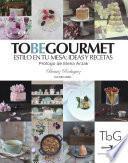 To be gourmet. Estilo en tu mesa: ideas y recetas