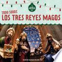 Todo sobre los tres Reyes Magos (All About the Three Kings)