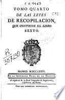Tomo quarto de las leyes de recopilación, que contiene el libro sexto