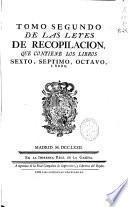 Tomo segundo de las Leyes de Recopilacion, que contiene los libros sexto, septimo, octavo i nono