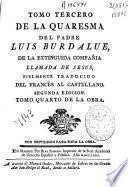 Tomo tercero de la Quaresma del padre Luis Burdalue, de la extinguida Compañia llamada de Iesus