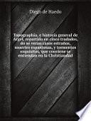 Topographia, e historia general de Argel, repartida en cinco tradados, do se veran casos estra?os, muertes espantosas, y tormentos exquisitos, que conviene se entiendan en la Christiandad