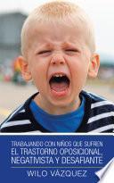 Trabajando Con Niños Que Sufren El Trastorno Oposicional, Negativista Y Desafiante