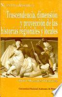 Trascendencia, dimensión y proyección de las historias regionales y locales
