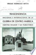 Trascendencia nacional e internacional de la guerra de Centro América contra Walker y sus filibusteros