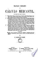Tratado completo de cálculo mercantil dívidido en tres partes ...
