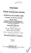 Tratado de derecho internacional privado ó del conflicto de las leyes de diferentes naciones en materia de derecho privado