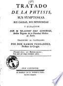 Tratado de la phtisis, sus symptomas, sus causas, sus diferencias y curacion. Por m. Jeannet des Longrois, ... Traducido al castellano por don Ramon Fernandez, ..