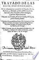 Tratado de las siete enfermedades, de la inflamacion vniuersal del higado, zirbo, pyloron y riñones, y de la obstrucion, de la satiriasi, de la terciana y febre maligna, y passion hipocondriaca