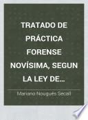Tratado de práctica forense novísima, segun la ley de enjuiciamiento civil, de 5 de octubre de 1855