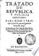 Tratado de republica y policia christiana. Para reyes y principes: y para los que en el gouierno tienen sus vezes. Compuesto por fray Iuan de Santa Maria, religioso descalço ...