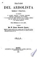 Tratado del arbolista teorico y practico, que comprende la anatomía, fisiología y patología vegetales, formacion y conservacion de los viveros, y una relacion por órden alfabético de las plantas arbóreas que más abundan en los coltivos europeos y en nuestra península