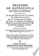 Tratados de mathematica, que para las escuelas establecidas en los regimientos de infantería, por particular encargo de su Inspector General el Excmo. Sr. Conde de O'Reilly ...