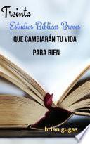 Treinta Estudios Bíblicos Breves Que Cambiarán Tu Vida