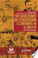 Tres revoluciones que estremecieron el continente en el siglo XX.