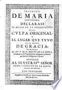 Triumpho de Maria Santissima. Declarase el modo de su preservacion de la culpa original ...escriviolo el Rmo P. M. Fr. Benito de la Serna,...