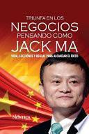 Triunfa en Los Negocios Pensando Como Jack Ma
