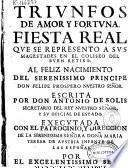 Triunfos de Amor y Fortuna. Fiesta Real que se representó a sus Magestades en el Coliseo del Buen Retiro al feliz nacimiento del ... príncipe ... Felipe Próspero ...