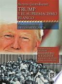 Trump y el supremacismo blanco: palestinización de los mexicanos