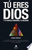 Tú eres Dios : y tu marca personal tu religión