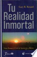 Tu Realidad Inmortal: Como Romper el Ciclo de Nacimiento y Muerte = Your Immortal Reality