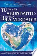 Tú YA Eres Abundante: ¡¡¡conoce La Verdad!!!: desde Un Principio Se Te Regaló Todo. Cuando Descubras Para Qué Naciste NADA Será Igual