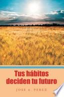 Tus Hábitos Deciden Tu Futuro
