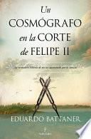 Un cosmógrafo en la corte de Felipe II
