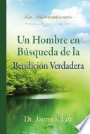Un Hombre en Búsqueda de La Bendición Verdadera : A Man Who Pursues True Blessing (Spanish Edition)