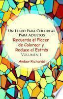 Un Libro Para Colorear Para Adultos Recuerda el Placer de Colorear y Reduce el Estrés Volumen 1