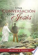 Una Conversacion Con Jesus