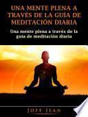 Una Mente Plena a Través de la Guía de Meditación Diaria