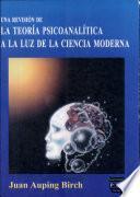 Una revisión de la teoría psicoanalítica a la luz de la ciencia moderna