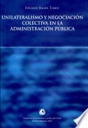 Unilateralismo y negociación colectiva en la administración pública