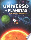 Universo y planetas para principiantes / The Beginner's Guide to the Universe and the Planets