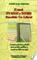 ¡Usted PUEDE y DEBE Escribir Un Libro!