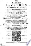 VARONES ILLVSTRES EN SANTIDAD, LETRAS, Y ZELO DE LAS ALMAS. DE LA COMPAÑIA DE IESVS.