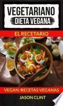 Vegetariano: Dieta Vegana: El Recetario (Vegan: Recetas Veganas)