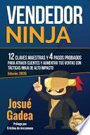 Vendedor Ninja. 12 claves maestras y 4 pasos probados para atraer clientes y aumentar tus ventas con tácticas ninja de alto impacto