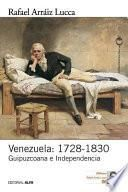 Venezuela, 1728-1830 : Guipuzcoana e Independencia : breve historia política