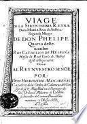 Viage de la Serenissíma Reyna Doña Maria Ana de Austria, segunda muger de Don Phelipe Quarto deste nombre Rey Catholico de Hespaña hasta la Real Corte de Madrid, desde la Imperial de Viena