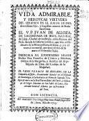 Vida admirable y heroycas virtudes del ... V.P. Juan de Alloza, de la Compañia de Jesus ....